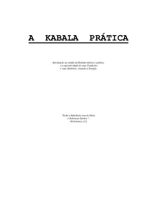 A KABALA PRÁTICA Introdução ao estudo da Kabala mística e prática, e a operatividade de suas Tradições e seus Símbolos, vi...