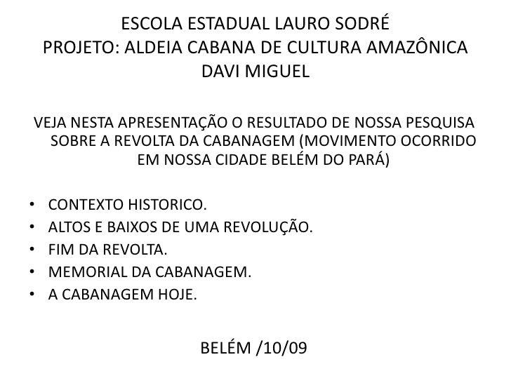 ESCOLA ESTADUAL LAURO SODRÉPROJETO: ALDEIA CABANA DE CULTURA AMAZÔNICA DAVI MIGUEL<br />VEJA NESTA APRESENTAÇÃO O RESULTAD...