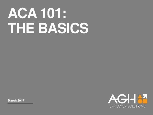 ACA 101: THE BASICS March 2017