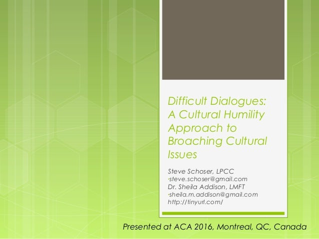 Difficult Dialogues: A Cultural Humility Approach to Broaching Cultural Issues Steve Schoser, LPCC •steve.schoser@gmail.co...
