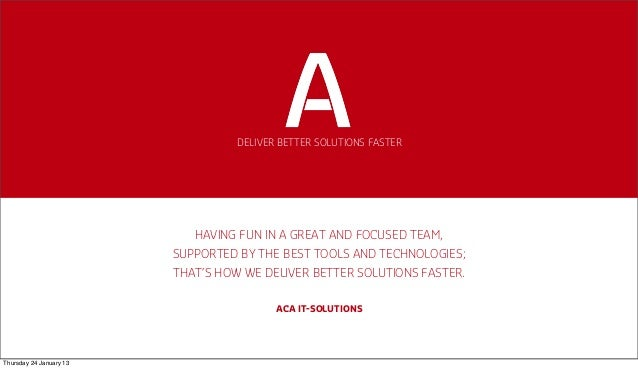 DELIVER BETTER SOLUTIONS FASTER                            HAVING FUN IN A GREAT AND FOCUSED TEAM,                        ...