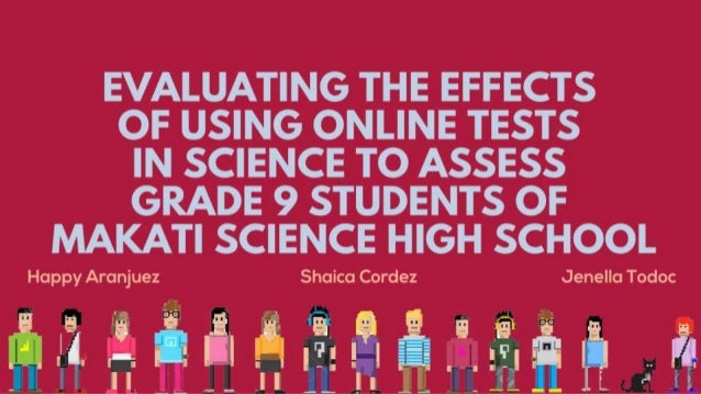 Evaluation the Effects of Using Online Tests n Science to Assess Gade 9 Students of Makati Science High School