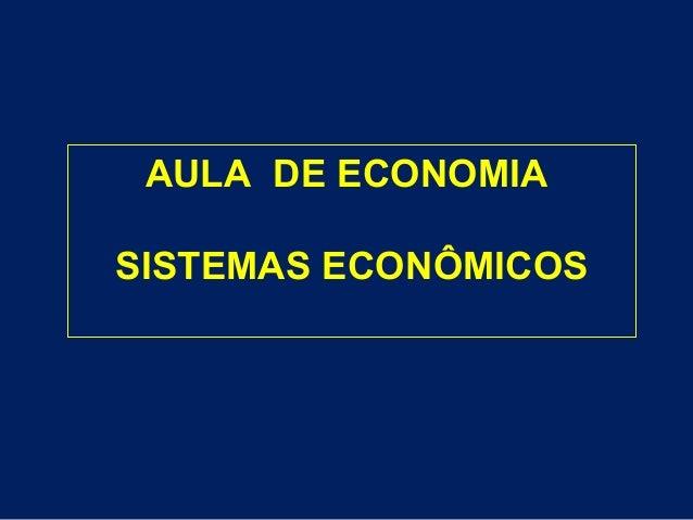AULA DE ECONOMIASISTEMAS ECONÔMICOS