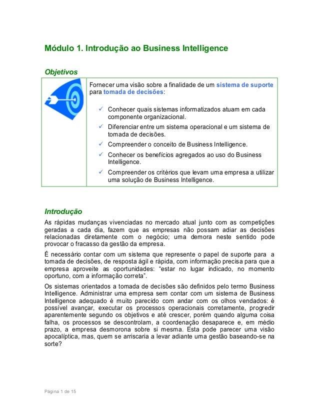 Módulo 1. Introdução ao Business Intelligence Objetivos Fornecer uma visão sobre a finalidade de um sistema de suporte par...