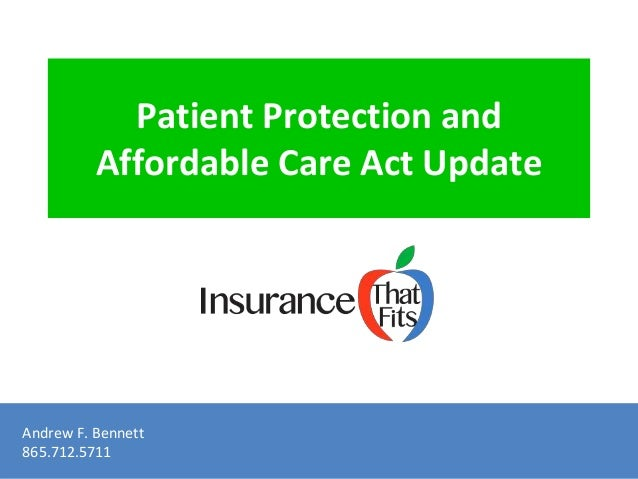 Patient Protection and  Affordable Care Act Update  Andrew F. Bennett  865.712.5711