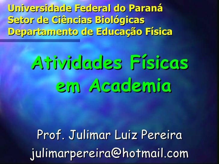 Universidade Federal do Paraná Setor de Ciências Biológicas Departamento de Educação Física <ul><li>Atividades Físicas em ...