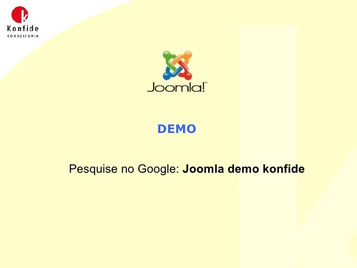 DEMO Pesquise no Google:  Joomla demo konfide