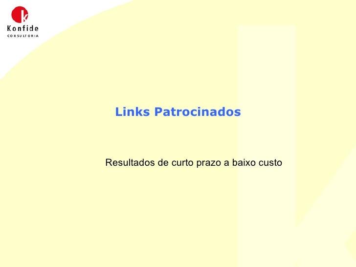 Links Patrocinados <ul><ul><li>Resultados de curto prazo a baixo custo </li></ul></ul>