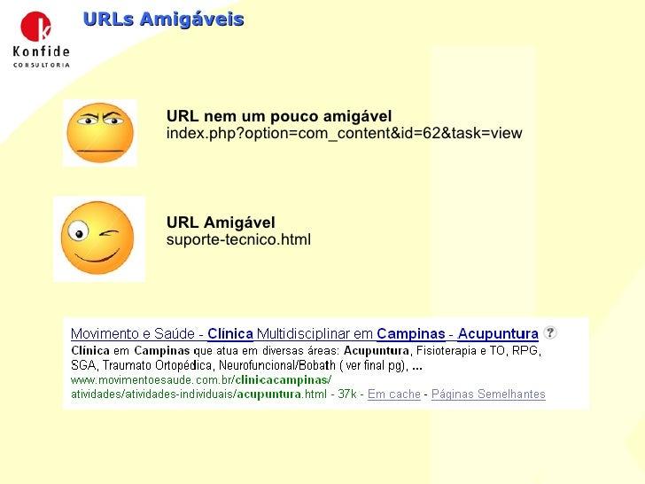 URLs Amigáveis URL nem um pouco amigável index.php?option=com_content&id=62&task=view URL Amigável suporte-tecnico.html