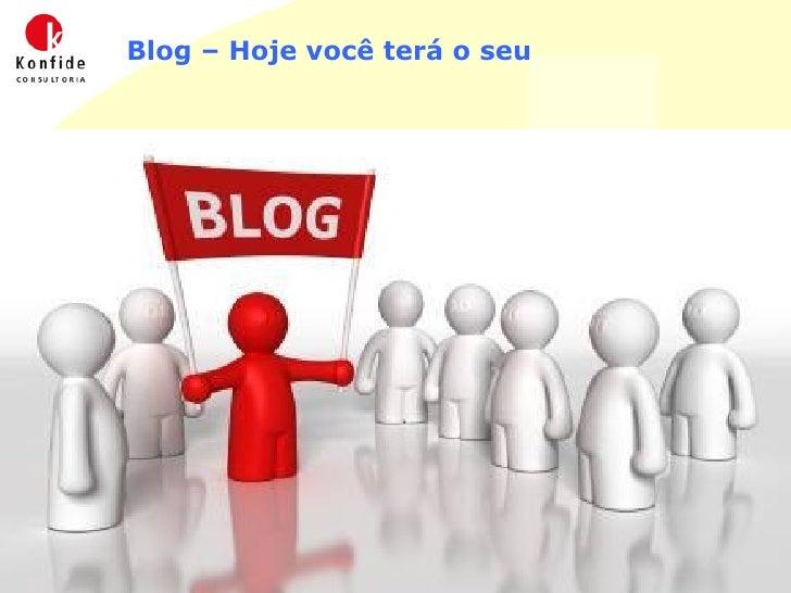 Blog – Hoje você terá o seu