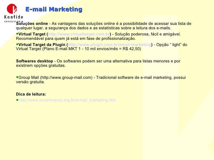 E-mail Marketing <ul><li>Soluções online  - As vantagens das soluções online é a possibilidade de acessar sua lista de qua...