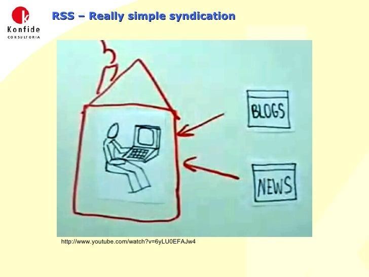RSS – Really simple syndication http://www.youtube.com/watch?v=6yLU0EFAJw4
