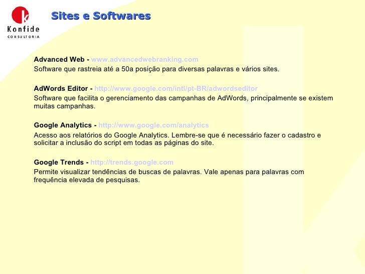 Sites e Softwares <ul><li>Advanced Web -  www.advancedwebranking.com </li></ul><ul><li>Software que rastreia até a 50a pos...
