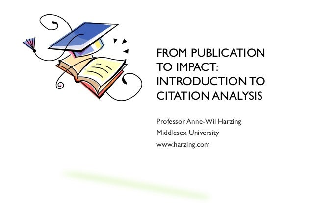 Citation analysis with publish or perish and google scholar from publication to impact introduction to citation analysis professor anne wil harzing middlesex university ccuart Image collections
