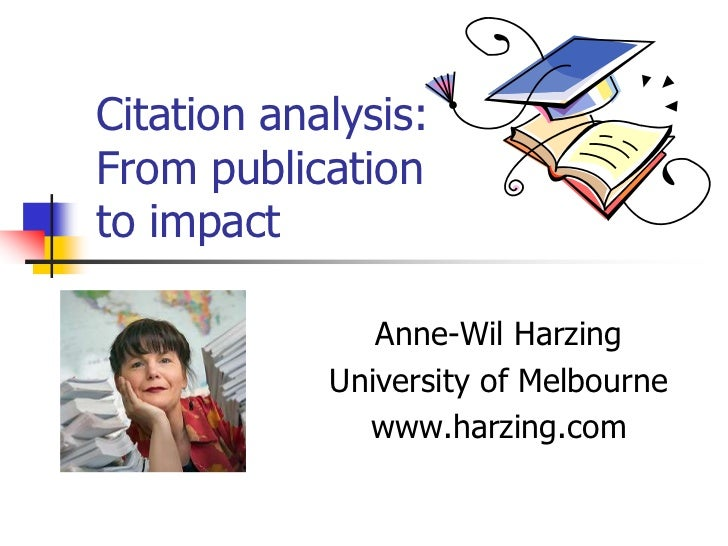 Citation analysis:From publicationto impact               Anne-Wil Harzing            University of Melbourne             ...