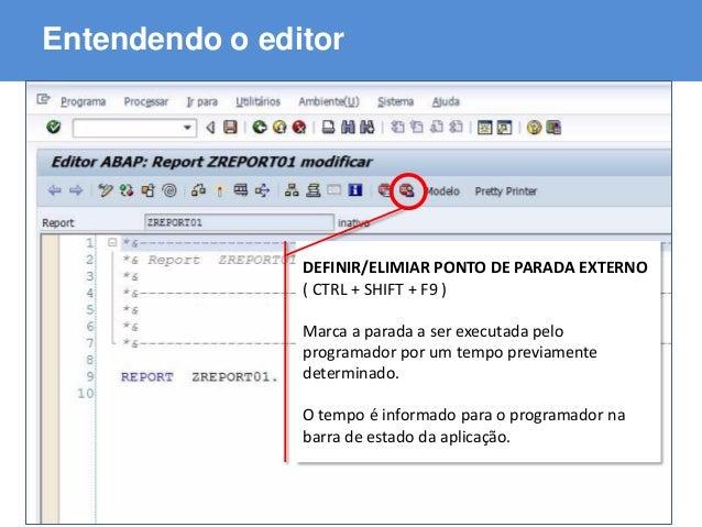ABAP - Advanced Business Application Programming Entendendo o editor DEFINIR/ELIMIAR PONTO DE PARADA EXTERNO ( CTRL + SHIF...