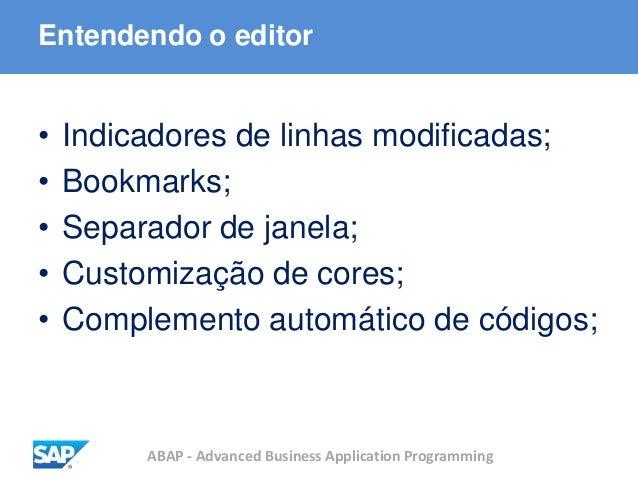 ABAP - Advanced Business Application Programming Entendendo o editor • Indicadores de linhas modificadas; • Bookmarks; • S...