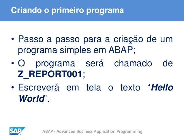 ABAP - Advanced Business Application Programming Criando o primeiro programa • Passo a passo para a criação de um programa...