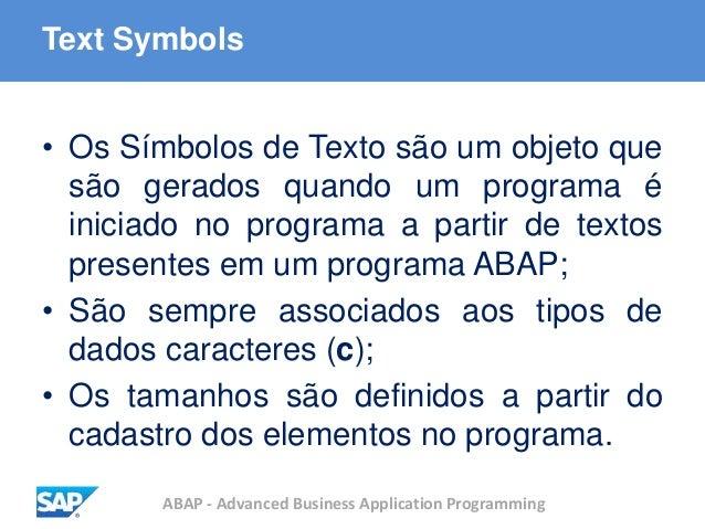 ABAP - Advanced Business Application Programming Text Symbols • Os Símbolos de Texto são um objeto que são gerados quando ...