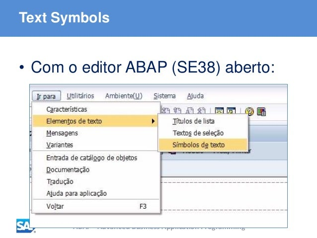 ABAP - Advanced Business Application Programming Text Symbols • Com o editor ABAP (SE38) aberto: