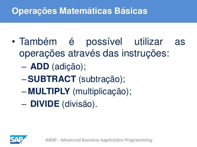 ABAP - Advanced Business Application Programming Operações Matemáticas Básicas • Também é possível utilizar as operações a...