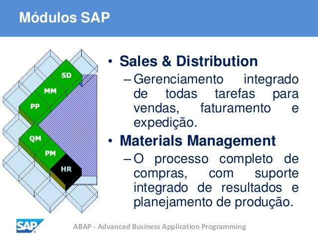 ABAP - Advanced Business Application Programming Módulos SAP • Sales & Distribution – Gerenciamento integrado de todas tar...
