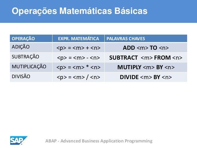 ABAP - Advanced Business Application Programming Operações Matemáticas Básicas OPERAÇÃO EXPR. MATEMÁTICA PALAVRAS CHAVES A...