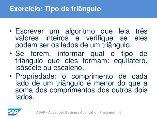 ABAP - Advanced Business Application Programming Exercício: Tipo de triângulo • Escrever um algoritmo que leia três valore...