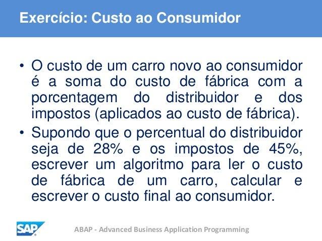 ABAP - Advanced Business Application Programming Exercício: Custo ao Consumidor • O custo de um carro novo ao consumidor é...