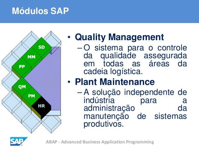 ABAP - Advanced Business Application Programming Módulos SAP • Quality Management – O sistema para o controle da qualidade...