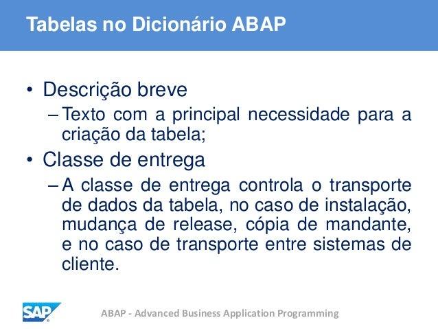 ABAP - Advanced Business Application Programming Tabelas no Dicionário ABAP • Descrição breve – Texto com a principal nece...