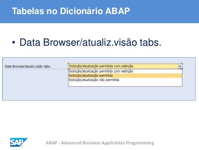 ABAP - Advanced Business Application Programming Tabelas no Dicionário ABAP • Data Browser/atualiz.visão tabs.