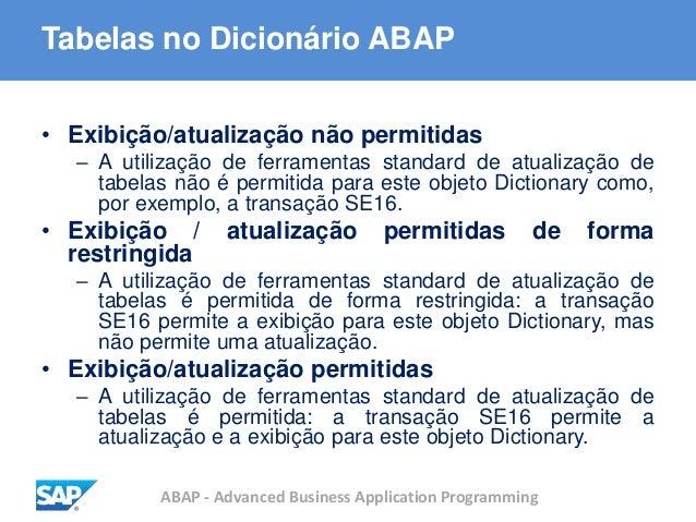 ABAP - Advanced Business Application Programming Tabelas no Dicionário ABAP • Exibição/atualização não permitidas – A util...