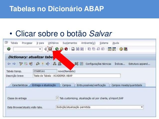 ABAP - Advanced Business Application Programming Tabelas no Dicionário ABAP • Clicar sobre o botão Salvar