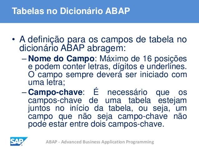 ABAP - Advanced Business Application Programming Tabelas no Dicionário ABAP • A definição para os campos de tabela no dici...