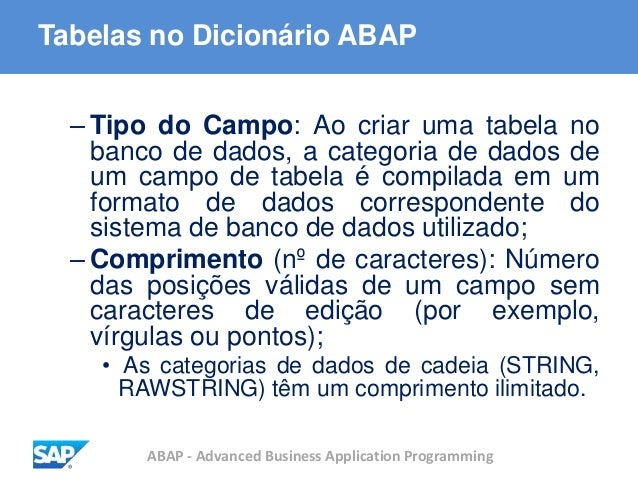 ABAP - Advanced Business Application Programming Tabelas no Dicionário ABAP – Tipo do Campo: Ao criar uma tabela no banco ...