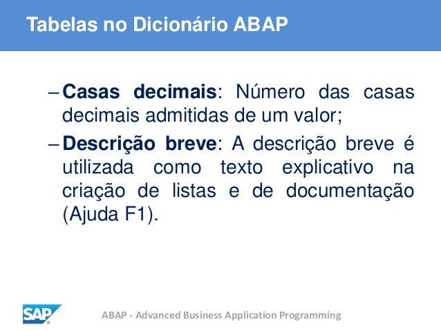 ABAP - Advanced Business Application Programming Tabelas no Dicionário ABAP –Casas decimais: Número das casas decimais adm...
