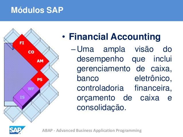 ABAP - Advanced Business Application Programming Módulos SAP • Financial Accounting –Uma ampla visão do desempenho que inc...