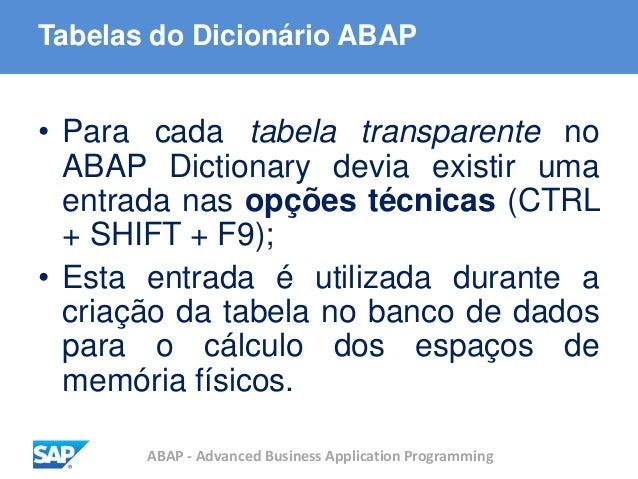 ABAP - Advanced Business Application Programming Tabelas do Dicionário ABAP • Para cada tabela transparente no ABAP Dictio...