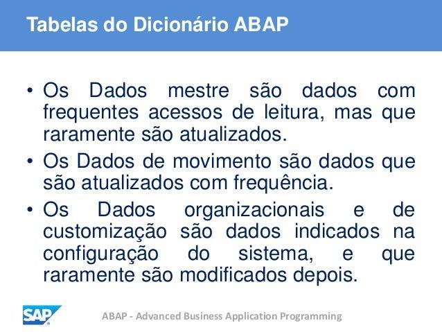 ABAP - Advanced Business Application Programming Tabelas do Dicionário ABAP • Os Dados mestre são dados com frequentes ace...