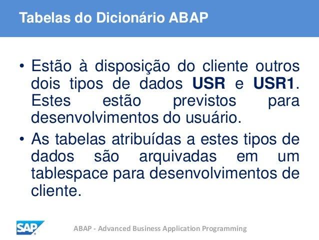 ABAP - Advanced Business Application Programming Tabelas do Dicionário ABAP • Estão à disposição do cliente outros dois ti...