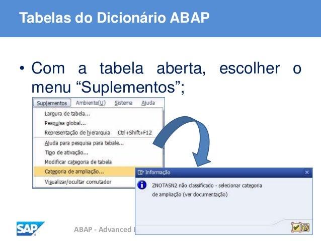 """ABAP - Advanced Business Application Programming Tabelas do Dicionário ABAP • Com a tabela aberta, escolher o menu """"Suplem..."""