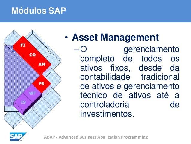 ABAP - Advanced Business Application Programming Módulos SAP • Asset Management –O gerenciamento completo de todos os ativ...