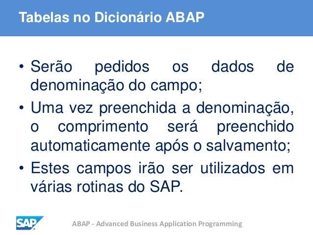 ABAP - Advanced Business Application Programming Tabelas no Dicionário ABAP • Serão pedidos os dados de denominação do cam...