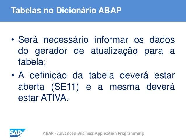 ABAP - Advanced Business Application Programming Tabelas no Dicionário ABAP • Será necessário informar os dados do gerador...