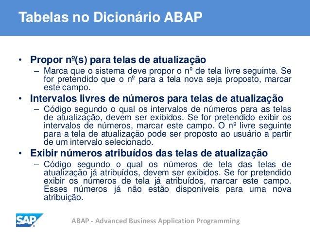 ABAP - Advanced Business Application Programming Tabelas no Dicionário ABAP • Propor nº(s) para telas de atualização – Mar...