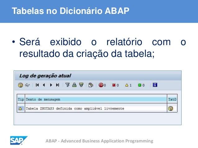 ABAP - Advanced Business Application Programming Tabelas no Dicionário ABAP • Será exibido o relatório com o resultado da ...