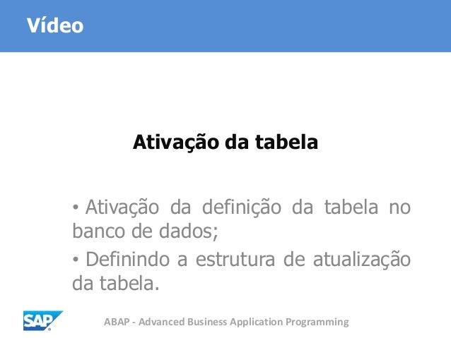 ABAP - Advanced Business Application Programming Ativação da tabela • Ativação da definição da tabela no banco de dados; •...