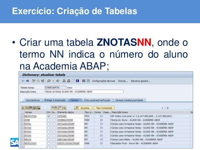 ABAP - Advanced Business Application Programming Exercício: Criação de Tabelas • Criar uma tabela ZNOTASNN, onde o termo N...