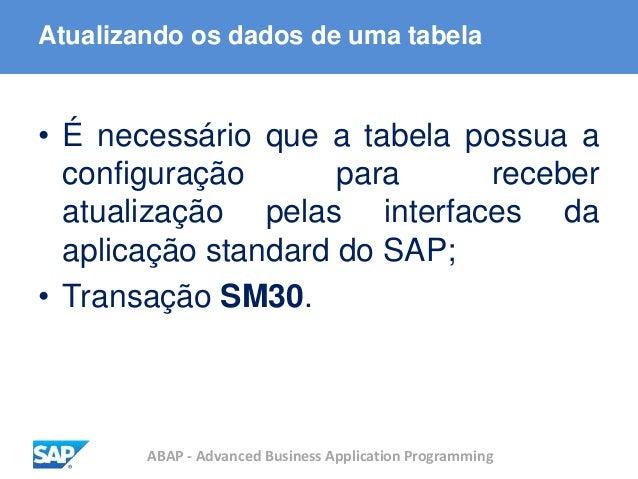 ABAP - Advanced Business Application Programming Atualizando os dados de uma tabela • É necessário que a tabela possua a c...